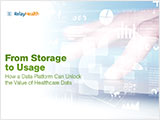 Data Storage. From Storage to Usage. How a Data Platform Can Unlock The Value of Healthcare Data
